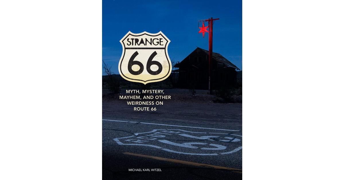 Strange 66: Myth, Mystery, Mayhem and Other Weirdness on Route 66